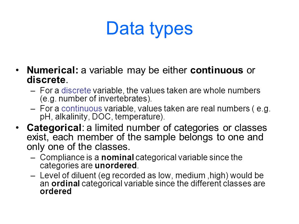 Data types Numerical: a variable may be either continuous or discrete.
