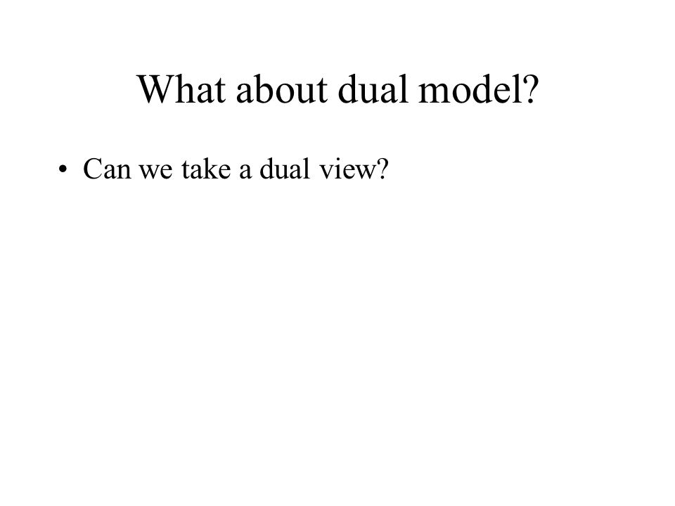 What about dual model Can we take a dual view
