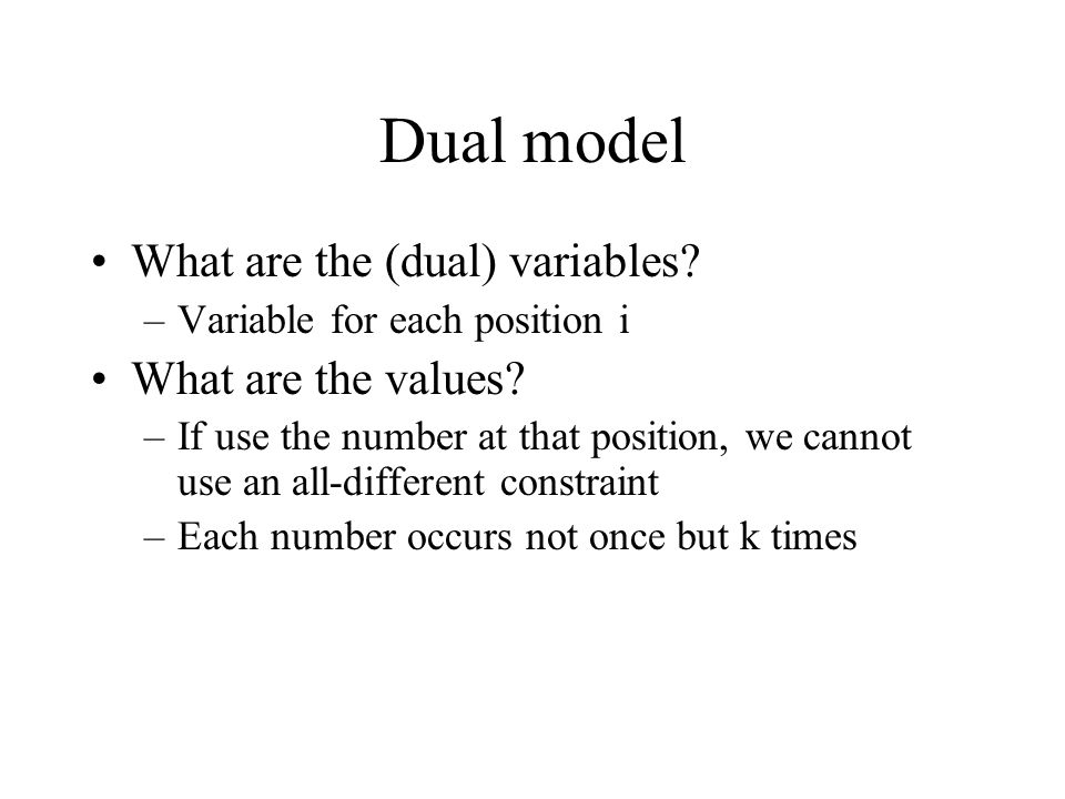 Dual model What are the (dual) variables. –Variable for each position i What are the values.