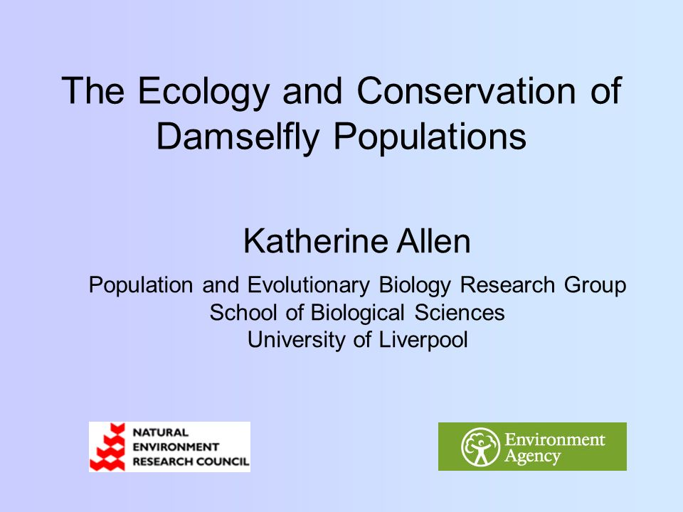 The Ecology and Conservation of Damselfly Populations Katherine Allen Population and Evolutionary Biology Research Group School of Biological Sciences University of Liverpool