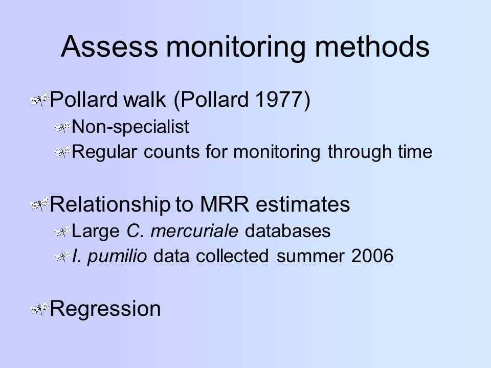 Assess monitoring methods Pollard walk (Pollard 1977) Non-specialist Regular counts for monitoring through time Relationship to MRR estimates Large C.