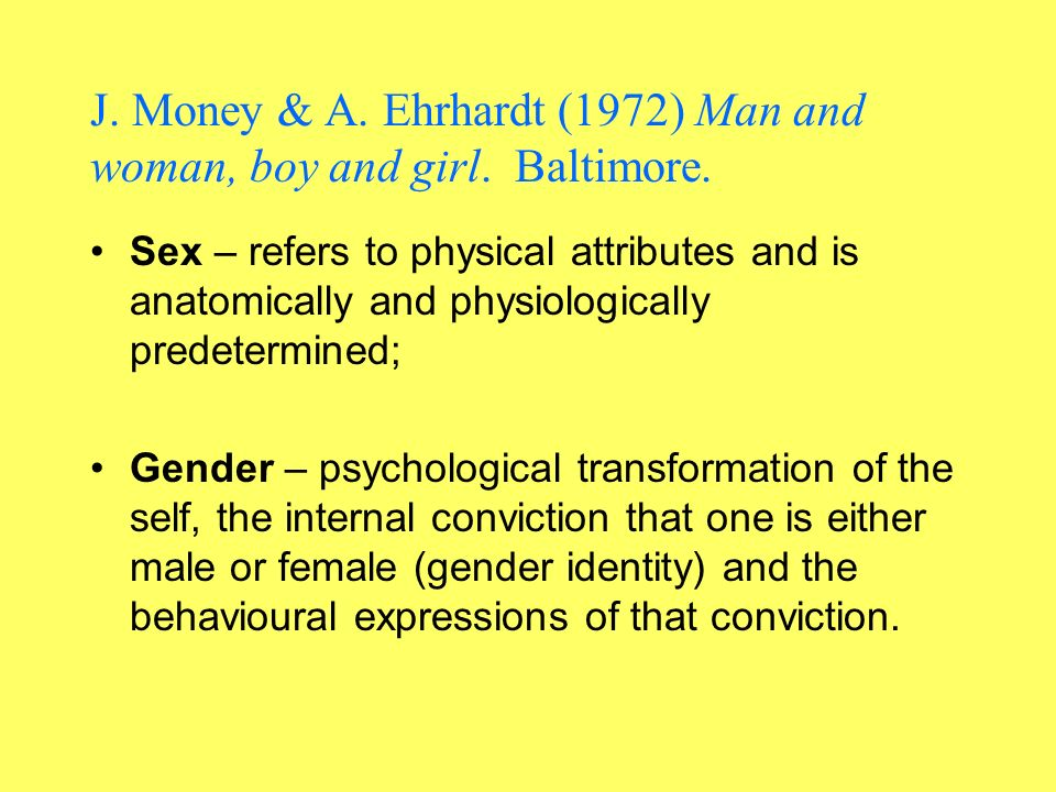 J. Money & A. Ehrhardt (1972) Man and woman, boy and girl.
