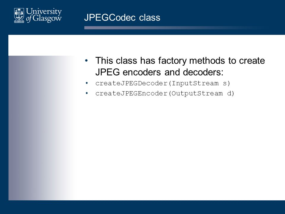 JPEGCodec class This class has factory methods to create JPEG encoders and decoders: createJPEGDecoder(InputStream s) createJPEGEncoder(OutputStream d)