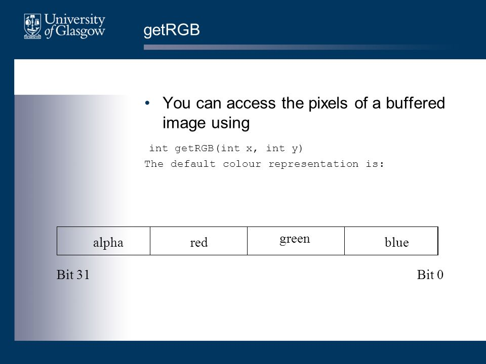 getRGB You can access the pixels of a buffered image using int getRGB(int x, int y) The default colour representation is: alphared green blue Bit 0Bit 31