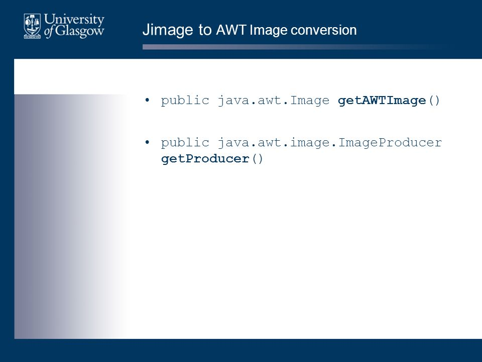 Jimage to AWT Image conversion public java.awt.Image getAWTImage() public java.awt.image.ImageProducer getProducer()
