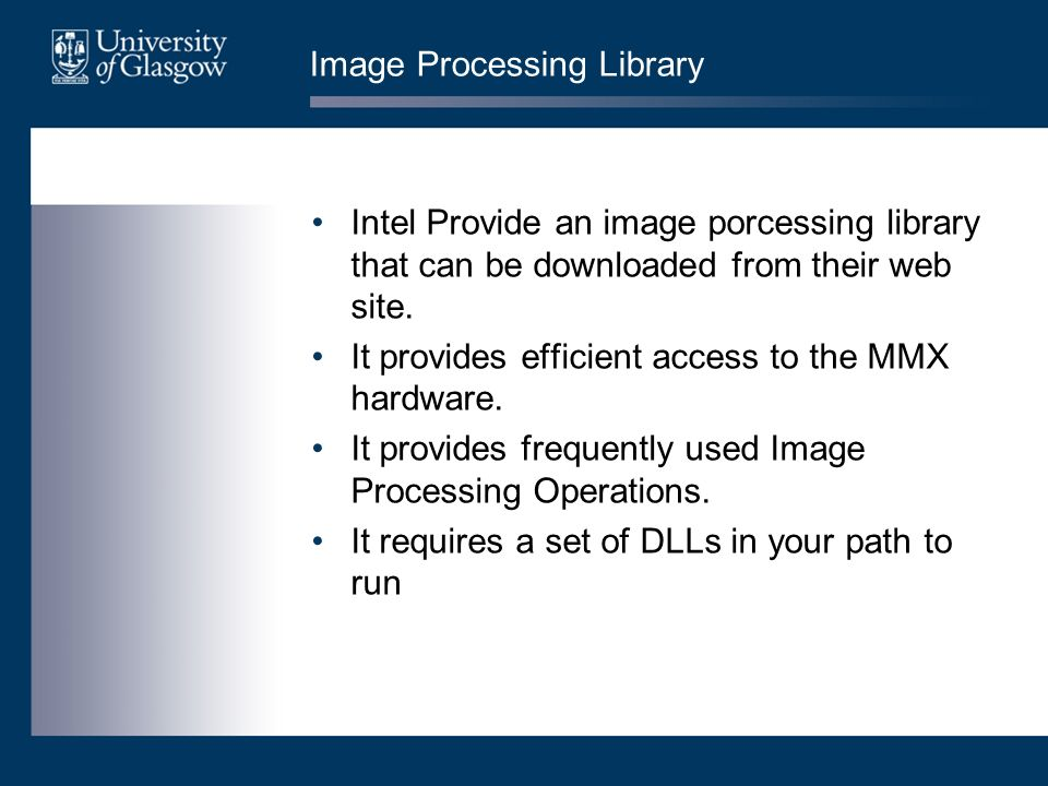 Image Processing Library Intel Provide an image porcessing library that can be downloaded from their web site.