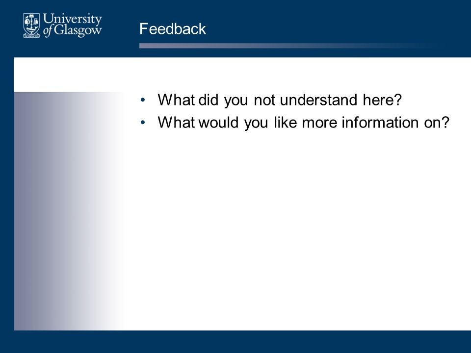 Feedback What did you not understand here What would you like more information on
