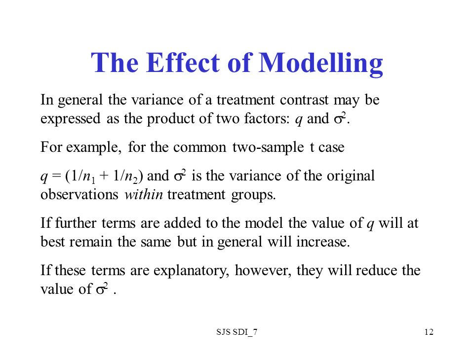 SJS SDI_712 The Effect of Modelling In general the variance of a treatment contrast may be expressed as the product of two factors: q and 2.
