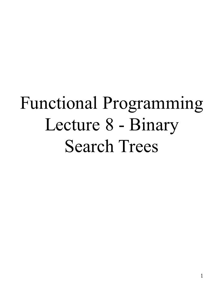 1 Functional Programming Lecture 8 - Binary Search Trees