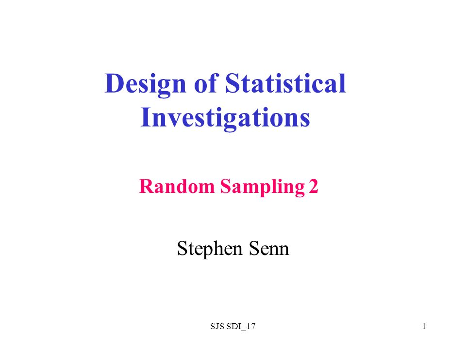 SJS SDI_171 Design of Statistical Investigations Stephen Senn Random Sampling 2