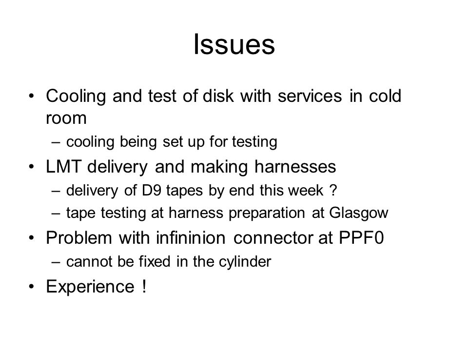 Issues Cooling and test of disk with services in cold room –cooling being set up for testing LMT delivery and making harnesses –delivery of D9 tapes by end this week .