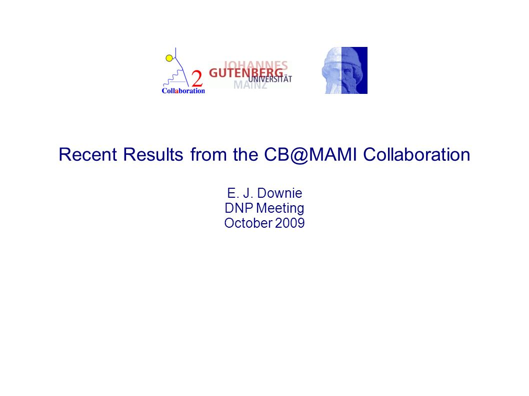 Recent Results from the CB@MAMI Collaboration E. J. Downie DNP Meeting October 2009
