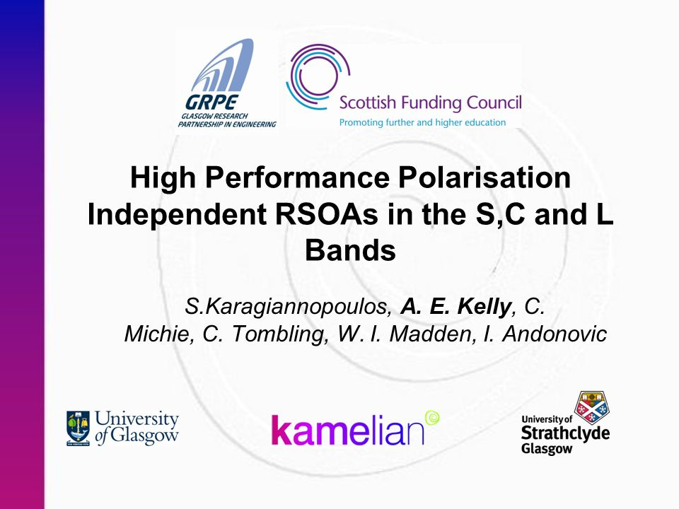 High Performance Polarisation Independent RSOAs in the S,C and L Bands S.Karagiannopoulos, A.