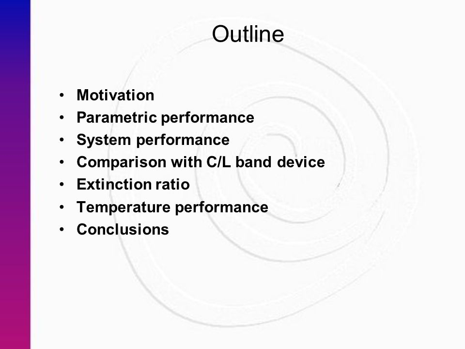 Outline Motivation Parametric performance System performance Comparison with C/L band device Extinction ratio Temperature performance Conclusions