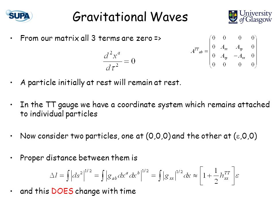Gravitational Waves From our matrix all 3 terms are zero => A particle initially at rest will remain at rest.