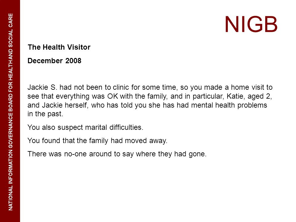NIGB NATIONAL INFORMATION GOVERNANCE BOARD FOR HEALTH AND SOCIAL CARE The Health Visitor December 2008 Jackie S.