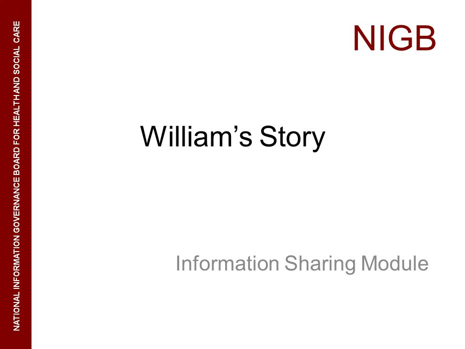 NIGB NATIONAL INFORMATION GOVERNANCE BOARD FOR HEALTH AND SOCIAL CARE Williams Story Information Sharing Module
