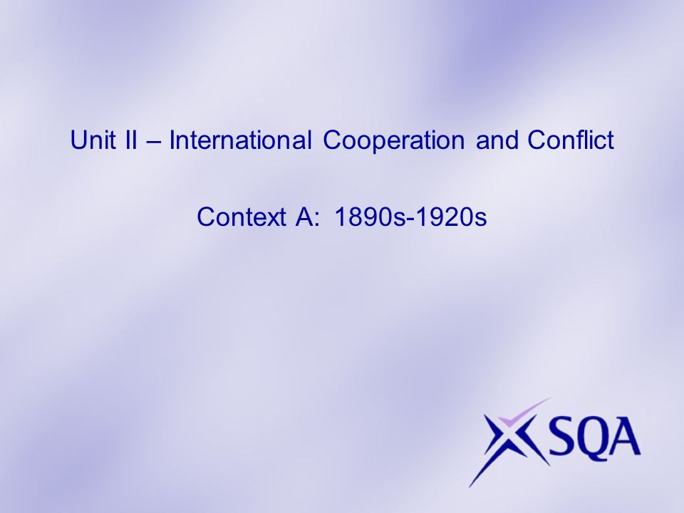 Unit II – International Cooperation and Conflict Context A: 1890s-1920s