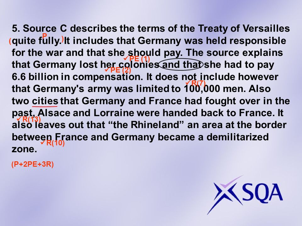 5. Source C describes the terms of the Treaty of Versailles quite fully.