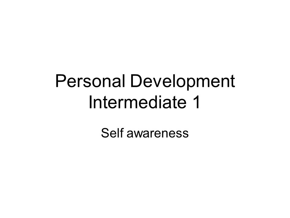 Personal Development Intermediate 1 Self awareness