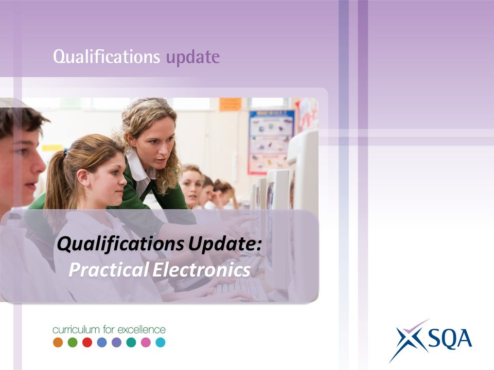 Qualifications Update: Practical Electronics Qualifications Update: Practical Electronics
