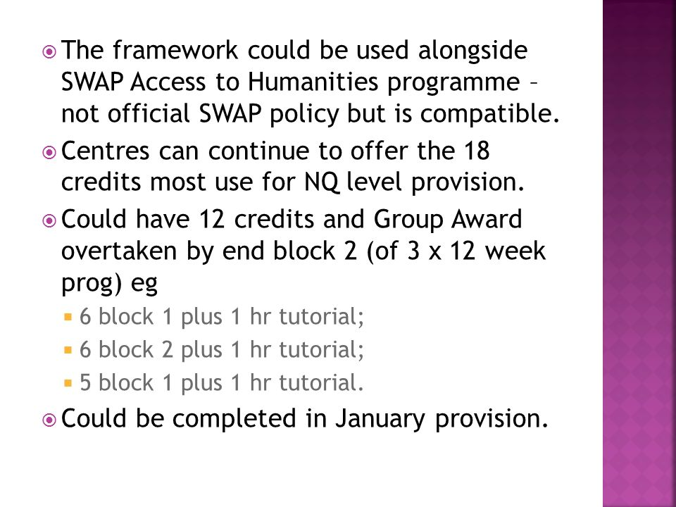 The framework could be used alongside SWAP Access to Humanities programme – not official SWAP policy but is compatible.
