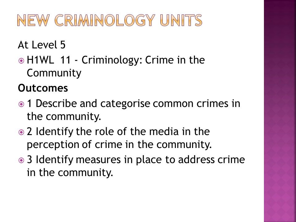 At Level 5 H1WL 11 - Criminology: Crime in the Community Outcomes 1 Describe and categorise common crimes in the community.