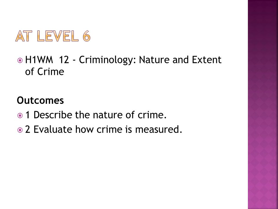 H1WM 12 - Criminology: Nature and Extent of Crime Outcomes 1 Describe the nature of crime.