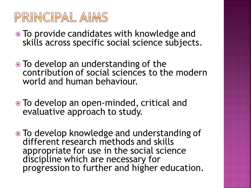 To provide candidates with knowledge and skills across specific social science subjects.