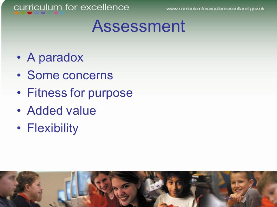 Assessment A paradox Some concerns Fitness for purpose Added value Flexibility