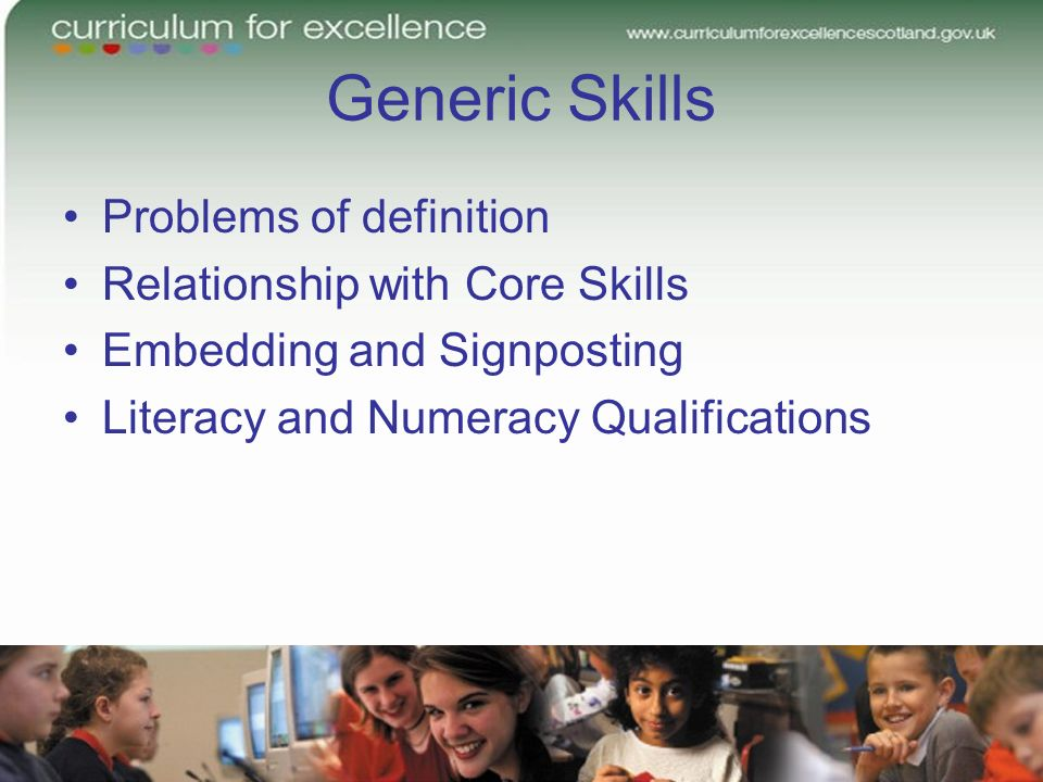 Generic Skills Problems of definition Relationship with Core Skills Embedding and Signposting Literacy and Numeracy Qualifications