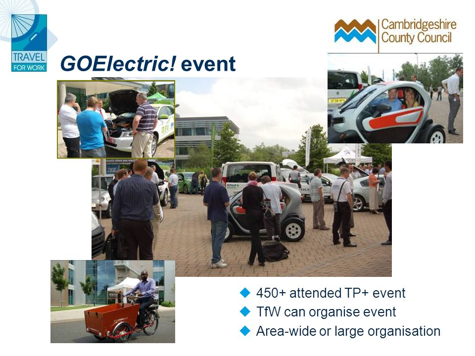 GOElectric! event 450+ attended TP+ event TfW can organise event Area-wide or large organisation