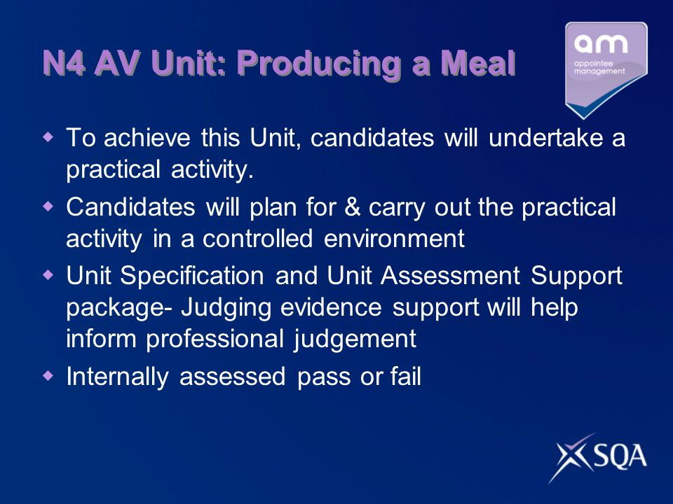 N4 AV Unit: Producing a Meal To achieve this Unit, candidates will undertake a practical activity.