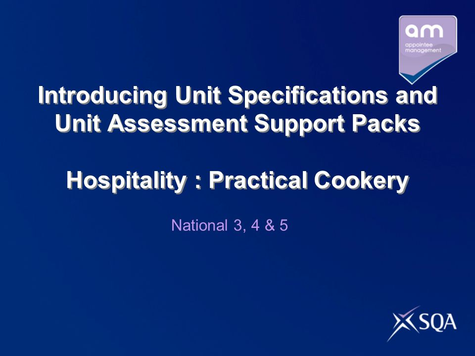 Introducing Unit Specifications and Unit Assessment Support Packs Hospitality : Practical Cookery National 3, 4 & 5