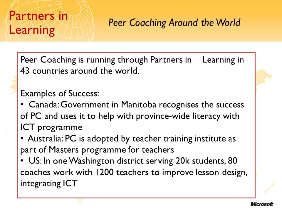 Partners in Learning Peer Coaching Around the World Partners in Learning Peer Coaching is running through Partners in Learning in 43 countries around the world.