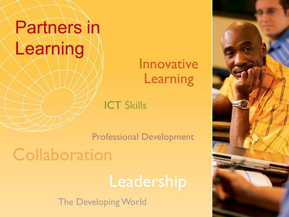 Partners in Learning The Developing World Innovative Learning ICT Skills Professional Development Collaboration Leadership