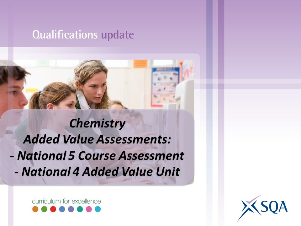 Chemistry Added Value Assessments: - National 5 Course Assessment - National 4 Added Value Unit