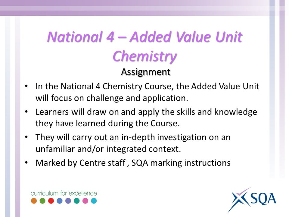 National 4 – Added Value Unit Chemistry Assignment In the National 4 Chemistry Course, the Added Value Unit will focus on challenge and application.