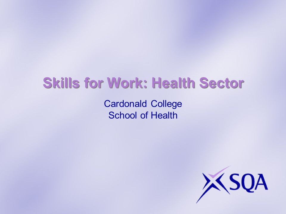 Skills for Work: Health Sector Cardonald College School of Health