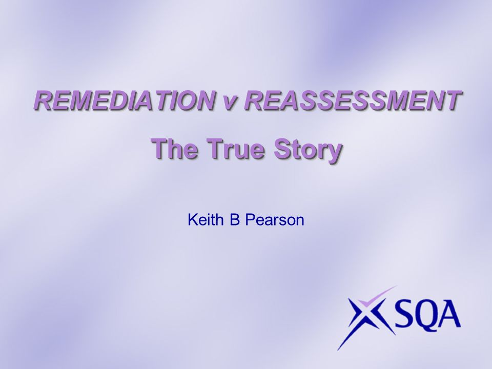 REMEDIATION v REASSESSMENT The True Story Keith B Pearson