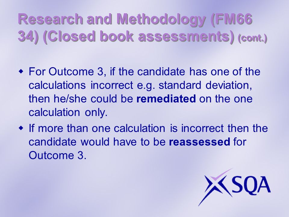 Research and Methodology (FM66 34) (Closed book assessments) (cont.) For Outcome 3, if the candidate has one of the calculations incorrect e.g.