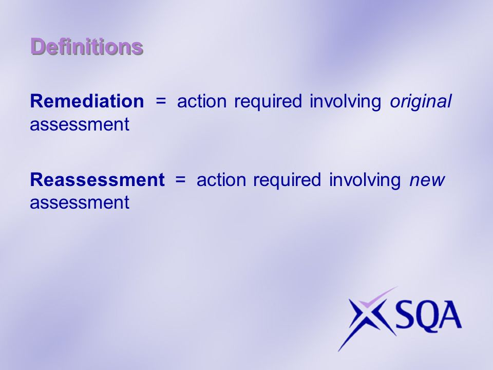 Definitions Remediation = action required involving original assessment Reassessment = action required involving new assessment