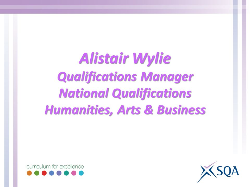 Alistair Wylie Qualifications Manager National Qualifications Humanities, Arts & Business