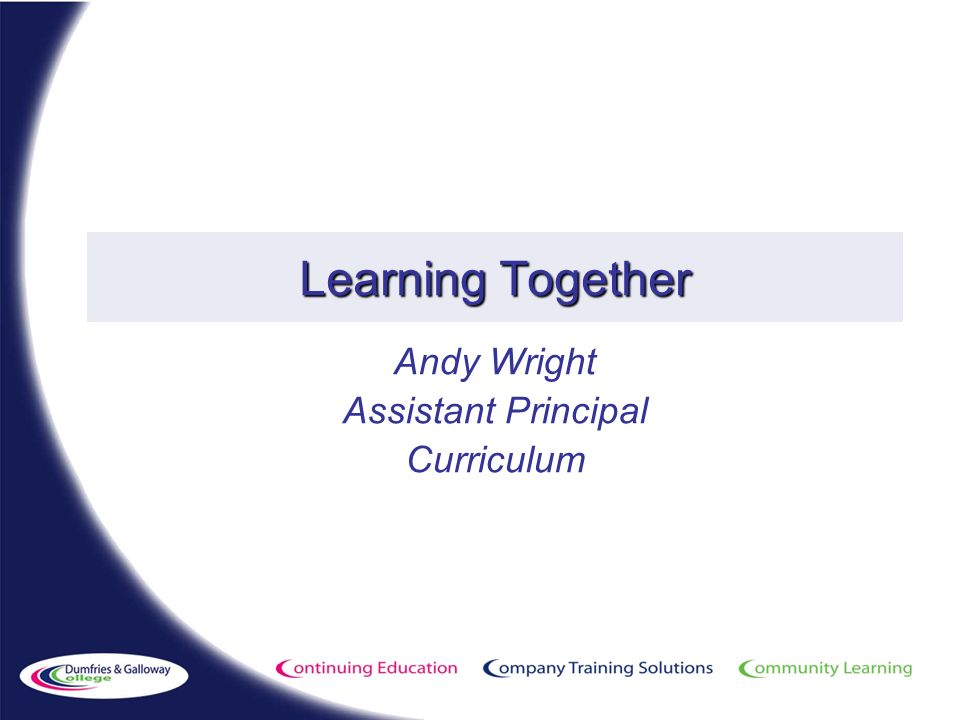 Learning Together Andy Wright Assistant Principal Curriculum