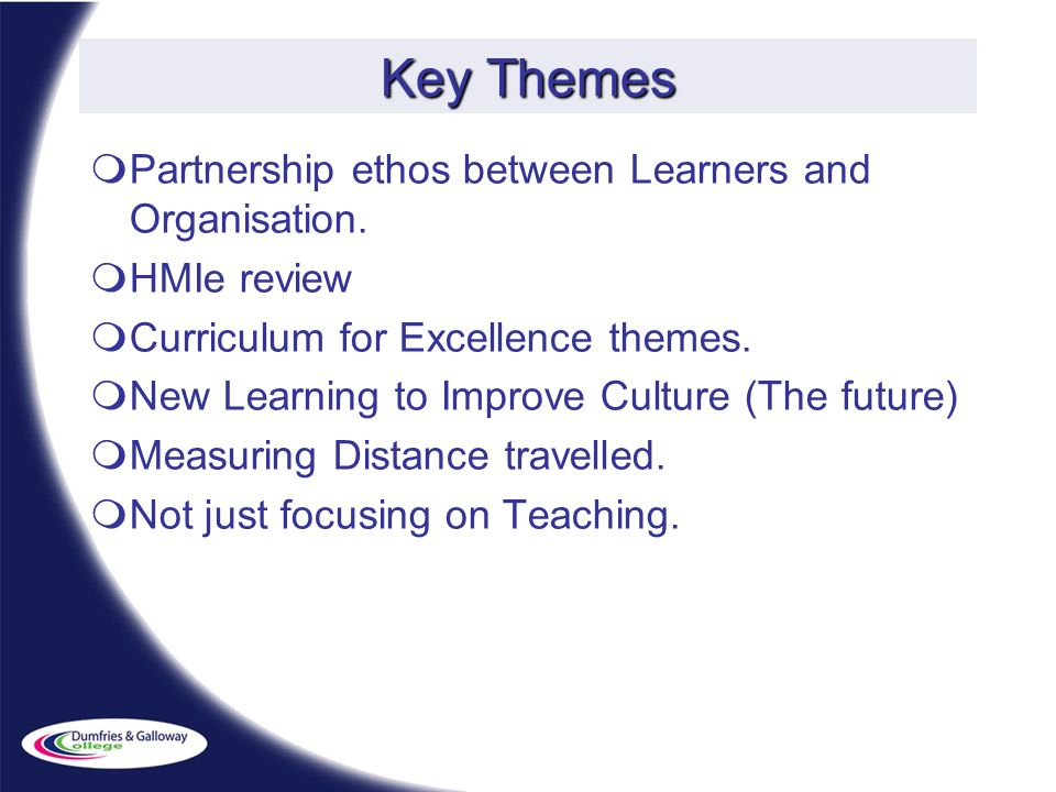 Key Themes Partnership ethos between Learners and Organisation.