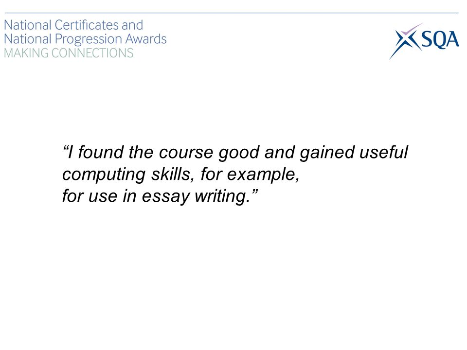 I found the course good and gained useful computing skills, for example, for use in essay writing.