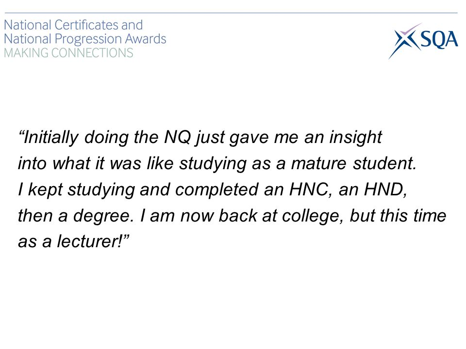 Initially doing the NQ just gave me an insight into what it was like studying as a mature student.
