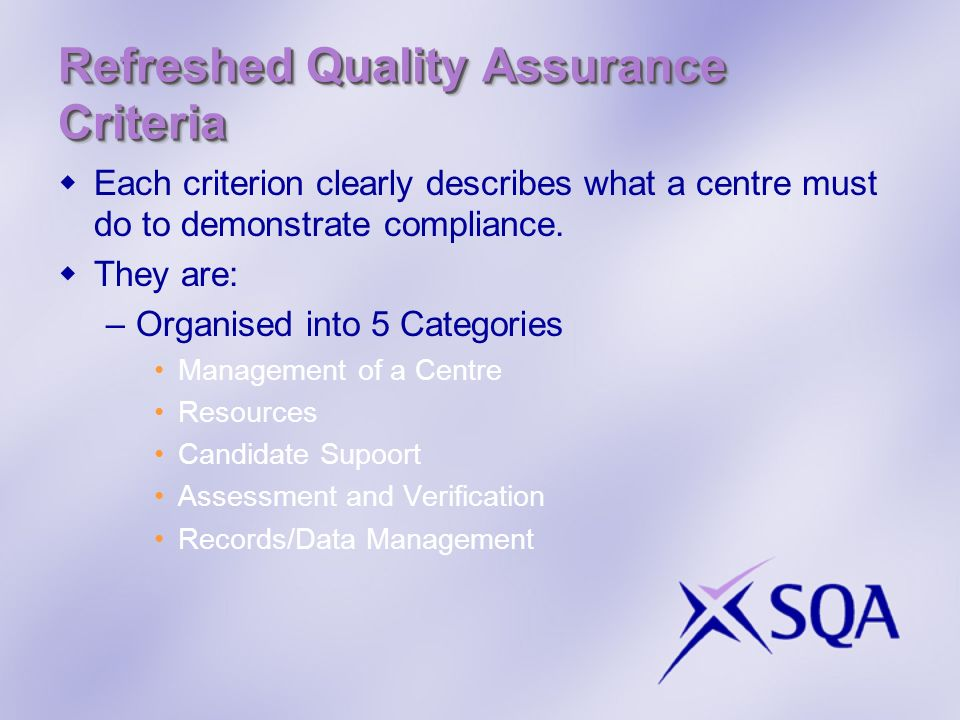 Refreshed Quality Assurance Criteria Each criterion clearly describes what a centre must do to demonstrate compliance.