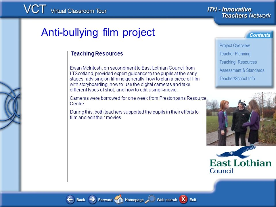 Anti-bullying film project Teaching Resources Ewan McIntosh, on secondment to East Lothian Council from LTScotland, provided expert guidance to the pupils at the early stages, advising on filming generally; how to plan a piece of film with storyboarding, how to use the digital cameras and take different types of shot; and how to edit using I-movie.