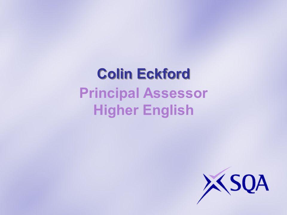 Colin Eckford Principal Assessor Higher English